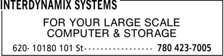 InterDynamiX Systems (780-423-7005) - Display Ad - FOR YOUR LARGE SCALE COMPUTER & STORAGE FOR YOUR LARGE SCALE COMPUTER & STORAGE FOR YOUR LARGE SCALE COMPUTER & STORAGE