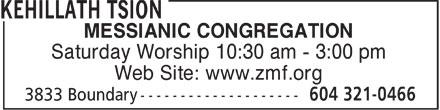 Zion Messianic Fellowship (604-321-0466) - Display Ad - MESSIANIC CONGREGATION Saturday Worship 10:30 am - 3:00 pm Web Site: www.zmf.org