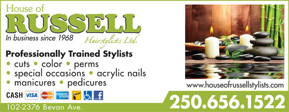 House Of Russell Hair Stylists Ltd (250-656-1522) - Display Ad - In business since 1968 Professionally Trained Stylists cuts   color   perms special occasions   acrylic nails manicures   pedicures www.houseofrussellstylists.com CASH 250.656.1522 102-2376 Bevan Ave.