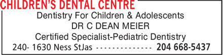 Children's Dental Centre (204-668-5437) - Display Ad - Dentistry For Children & Adolescents DR C DEAN MEIER Certified Specialist-Pediatric Dentistry