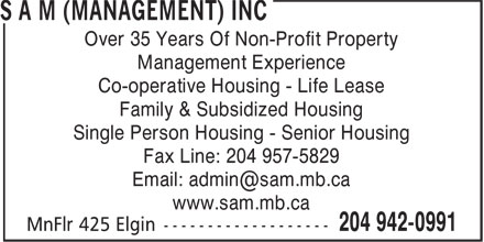 SAM (Management) Inc (204-942-0991) - Display Ad - Over 35 Years Of Non-Profit Property Management Experience Co-operative Housing - Life Lease Family & Subsidized Housing Single Person Housing - Senior Housing Fax Line: 204 957-5829 www.sam.mb.ca