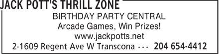 Jack Pott's Thrill Zone (204-654-4412) - Display Ad - BIRTHDAY PARTY CENTRAL Arcade Games, Win Prizes! www.jackpotts.net
