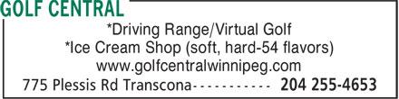 Golf Central (204-255-4653) - Display Ad - www.golfcentralwinnipeg.com *Ice Cream Shop (soft, hard-54 flavors) *Driving Range/Virtual Golf