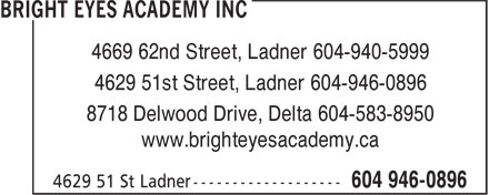 Bright Eyes Academy Inc (604-946-0896) - Display Ad - 4669 62nd Street, Ladner 604-940-5999 4629 51st Street, Ladner 604-946-0896 8718 Delwood Drive, Delta 604-583-8950 www.brighteyesacademy.ca