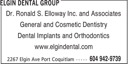 Elgin Dental Group (604-942-9739) - Display Ad - Dr. Ronald S. Elloway Inc. and Associates General and Cosmetic Dentistry Dental Implants and Orthodontics www.elgindental.com