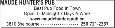 Maude Hunter's Pub (250-721-2337) - Display Ad - Open Til Midnight 7 Days A Week www.maudehunterspub.ca Best Pub Food In Town