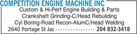 Competition Engine Machine Inc (204-832-3418) - Display Ad - COMPETITION ENGINE MACHINE INC Custom & Hi-Perf Engine Building & Parts Crankshaft Grinding-C/Head Rebuilding Cyl Boring-Road Recon-AlumC/Head Welding 2640 Portage St Jas ---------------- 204 832-3418