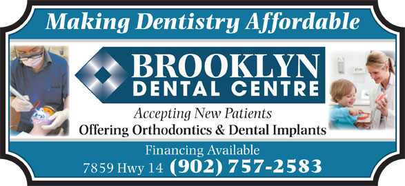 Brooklyn Dental Centre (902-757-2583) - Display Ad - Accepting New Patients Offering Orthodontics & Dental Implants Financing Available 7859 Hwy 14 (902) 757-2583 Making Dentistry Affordable