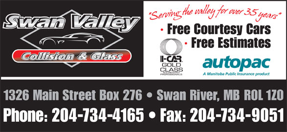 Swan Valley Collision & Glass (204-734-4165) - Display Ad - · Free Courtesy Cars · Free Estimates 1326 Main Street Box 276   Swan River, MB R0L 1Z0 Phone: 204-734-4165   Fax: 204-734-9051