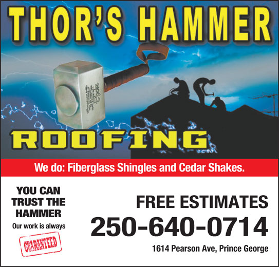 Thor's Hammer Roofing (250-640-0714) - Display Ad - YOU CAN TRUST THE FREE ESTIMATES HAMMER Our work is always 250-640-0714 1614 Pearson Ave, Prince George We do: Fiberglass Shingles and Cedar Shakes.