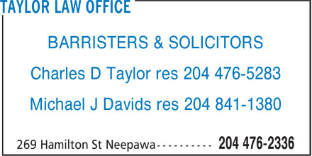 Taylor Charles D (204-476-2336) - Display Ad - BARRISTERS & SOLICITORS Charles D Taylor res 204 476-5283 Michael J Davids res 204 841-1380