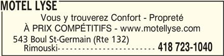Motel Lyse (418-723-1040) - Annonce illustrée======= - MOTEL LYSEMOTEL LYSE MOTEL LYSE Vous y trouverez Confort - Propreté À PRIX COMPÉTITIFS - www.motellyse.com 543 Boul St-Germain (Rte 132) 418 723-1040 Rimouski------------------------