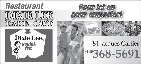 Restaurant Dixie Lee Take-Out (418-368-5691) - Annonce illustrée======= - Restaurant Pour ici ou pour emporter! 84 Jacques Cartier84 Jacques Cartier (418)(418) 368-5691