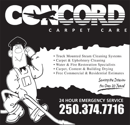 Concord (250-374-7716) - Display Ad - Truck Mounted Steam Cleaning Systems Carpet & Upholstery Cleaning Water & Fire Restoration Specialists Carpet, Content & Building Drying Free Commercial & Residential Estimates