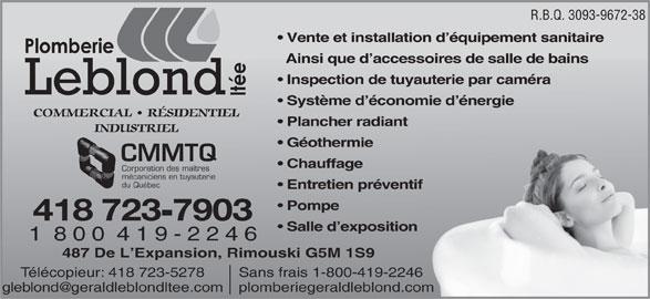 Plomberie Gérald Leblond Inc (418-723-7903) - Annonce illustrée======= - 1 888 505-6229 R.B.Q. 3093-9672-38 Vente et installation d équipement sanitaire Ainsi que d accessoires de salle de bains Inspection de tuyauterie par caméra Système d économie d énergie COMMERCIAL   RÉSIDENTIEL Plancher radiant INDUSTRIEL Géothermie CMMTQ Chauffage Corporation des maîtres mécaniciens en tuyauterie du Québec Entretien préventiftif Pompe 418 723 7903 Salle d exposition 1  8 0 0  4 1 9 - 2 2 4 6 487 De L Expansion, Rimouski G5M 1S9 Sans frais 1-800-419-2246Télécopieur: 418 723-5278g