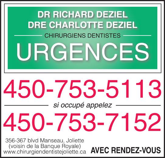 Dr Richard Déziel (450-753-5113) - Annonce illustrée======= - DR RICHARD DEZIEL DRE CHARLOTTE DEZIEL CHIRURGIENS DENTISTESCHIRURGIENS DENTISTES URGENCES 450-753-5113 si occupé appelez 450-753-7152 356-367 blvd Manseau, Joliette (voisin de la Banque Royale) AVEC RENDEZ-VOUS www.chirurgiendentistejoliette.ca