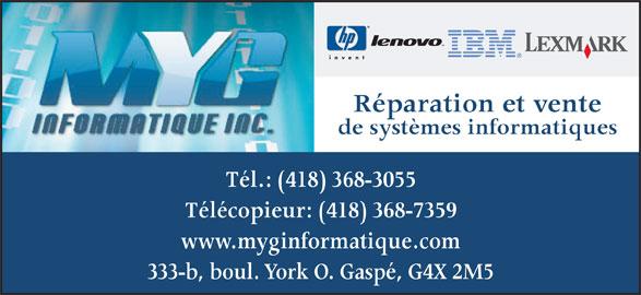 MYG Informatique Inc (418-368-3055) - Annonce illustrée======= - Réparation et vente de systèmes informatiques Tél.: (418) 368-3055 Télécopieur: (418) 368-7359 www.myginformatique.com 333-b, boul. York O. Gaspé, G4X 2M5