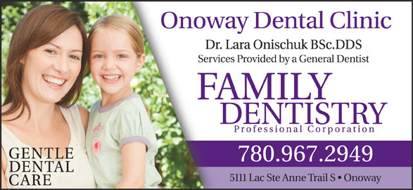 Onoway Dental Clinic (780-967-2949) - Display Ad - Dr. Lara Onischuk BSc.DDS Services Provided by a General Dentist 5111 Lac Ste Anne Trail S   Onoway