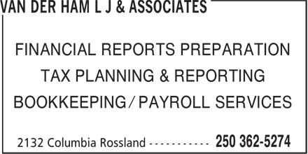 van der Ham L J & Associates (250-362-5274) - Display Ad - FINANCIAL REPORTS PREPARATION TAX PLANNING & REPORTING BOOKKEEPING / PAYROLL SERVICES