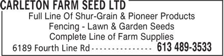 Carleton Farm Seed Ltd (613-489-3533) - Display Ad - Full Line Of Shur-Grain & Pioneer Products Fencing - Lawn & Garden Seeds Complete Line of Farm Supplies Full Line Of Shur-Grain & Pioneer Products Fencing - Lawn & Garden Seeds Complete Line of Farm Supplies