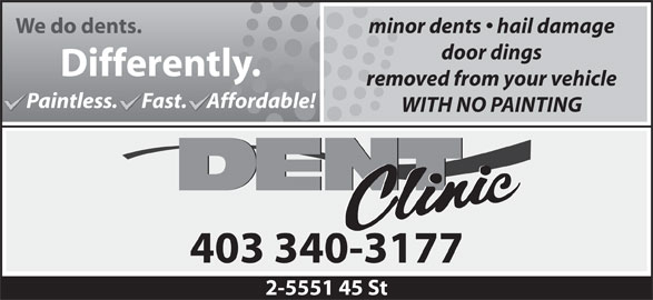 Dent Clinic (403-340-3177) - Display Ad - minor dents   hail damage We do dents. door dings Differently. removed from your vehicle Paintless.      Fast.     Affordable!Pa Fa Af WITH NO PAINTING 403 340-3177 2-5551 45 St