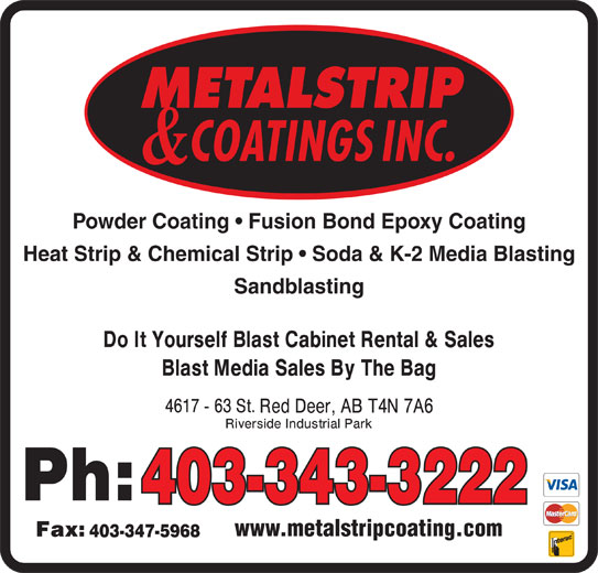 Metalstrip & Coatings Inc (403-343-3222) - Display Ad - Powder Coating   Fusion Bond Epoxy Coating Heat Strip & Chemical Strip   Soda & K-2 Media Blasting Sandblasting 403-343-3222 www.metalstripcoating.com 403-347-5968