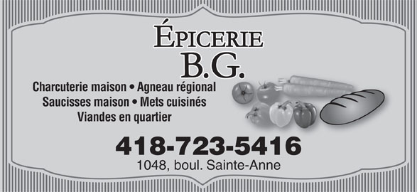 Épicerie B G (418-723-5416) - Annonce illustrée======= - Charcuterie maison   Agneau régional Saucisses maison   Mets cuisinés Viandes en quartier 418-723-54165416 1048, boul. Sainte-Anne