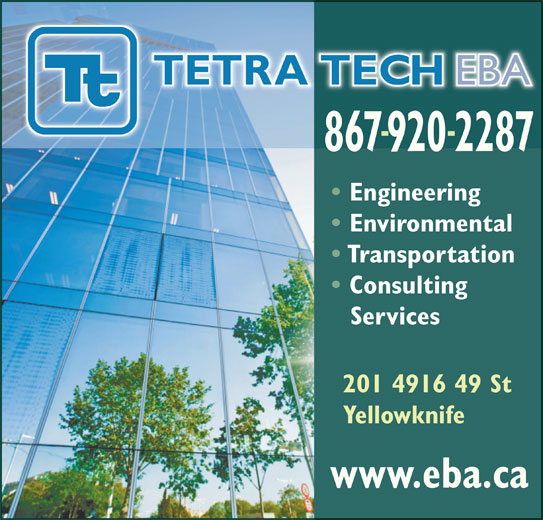 Tetra Tech EBA Inc (867-920-2287) - Display Ad - 8679202287 Engineering Environmental Transportation Consulting Services 201 4916 49 St Yellowknife www.eba.ca