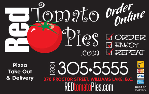 Red Tomato Pies Ltd (250-305-5555) - Display Ad - Pizza 370 PROCTOR STREET, WILLIAMS LAKE, B.C. Debit on Delivery & Delivery Take Out