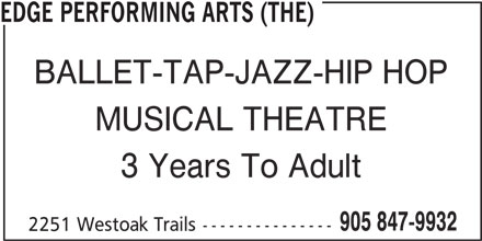 Edge Performing Arts (The) (905-847-9932) - Display Ad - EDGE PERFORMING ARTS (THE) BALLET-TAP-JAZZ-HIP HOP MUSICAL THEATRE 3 Years To Adult 905 847-9932 2251 Westoak Trails---------------
