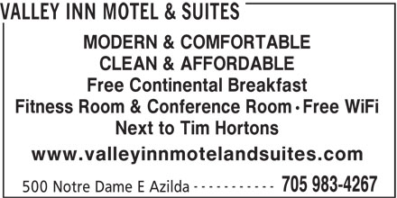 Valley Inn Motel & Suites (705-983-4267) - Annonce illustrée======= - VALLEY INN MOTEL & SUITES MODERN & COMFORTABLE CLEAN & AFFORDABLE Free Continental Breakfast Fitness Room & Conference Room·Free WiFi Next to Tim Hortons www.valleyinnmotelandsuites.com ----------- 705 983-4267 500 Notre Dame E Azilda