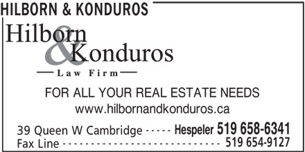 Hilborn & Konduros (519-658-6341) - Display Ad - HILBORN & KONDUROS ---------------------------- Fax Line FOR ALL YOUR REAL ESTATE NEEDS www.hilbornandkonduros.ca ----- Hespeler 519 658-6341 39 Queen W Cambridge 519 654-9127