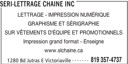 Séri-Lettrage Chainé Inc (819-357-4737) - Annonce illustrée======= - LETTRAGE - IMPRESSION NUMÉRIQUE GRAPHISME ET SÉRIGRAPHIE SUR VÊTEMENTS D'ÉQUIPE ET PROMOTIONNELS Impression grand format - Enseigne www.slchaine.ca ------- 819 357-4737 1280 Bd Jutras E Victoriaville SERI-LETTRAGE CHAINE INC
