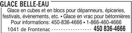 Glace Belle-Eau (450-836-4666) - Annonce illustrée======= - Glace en cubes et en blocs pour dépanneurs, épiceries, festivals, évènements, etc.   Glace en vrac pour bétonnières Pour informations: 450-836-4666   1-866-460-4666 ----------------- 450 836-4666 1041 de Frontenac GLACE BELLE-EAU