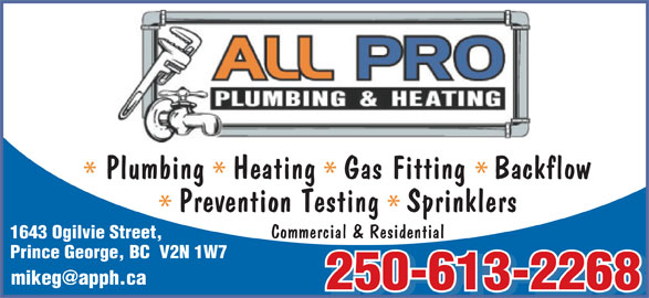 All Pro Plumbing & Heating Inc (250-613-2268) - Display Ad - Plumbing   Heating   Gas Fitting   Backflow Prevention Testing   Sprinklers Commercial & Residential 1643 Ogilvie Street, Prince George, BC  V2N 1W7 250-613-2268 250-613-2268