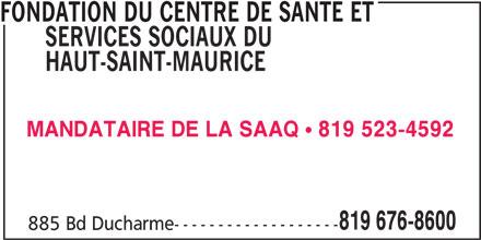 Fondation du Centre de Santé et Services Sociaux du Haut-Saint-Maurice (819-676-8600) - Annonce illustrée======= - SERVICES SOCIAUX DU FONDATION DU CENTRE DE SANTE ET HAUT-SAINT-MAURICE MANDATAIRE DE LA SAAQ 819 523-4592 819 676-8600 885 Bd Ducharme-------------------