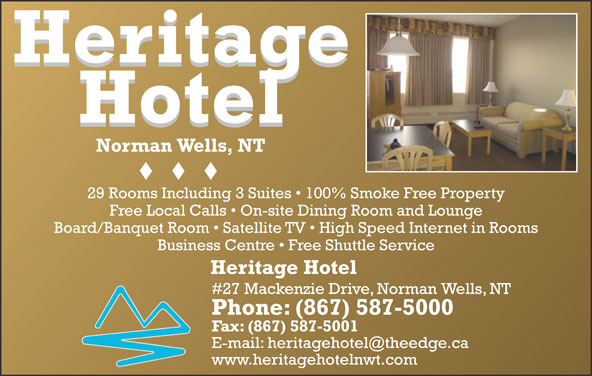 Heritage Hotel (867-587-5000) - Display Ad - 29 Rooms Including 3 Suites   100% Smoke Free Property Free Local Calls   On-site Dining Room and Lounge Board/Banquet Room   Satellite TV   High Speed Internet in Rooms Business Centre   Free Shuttle Service
