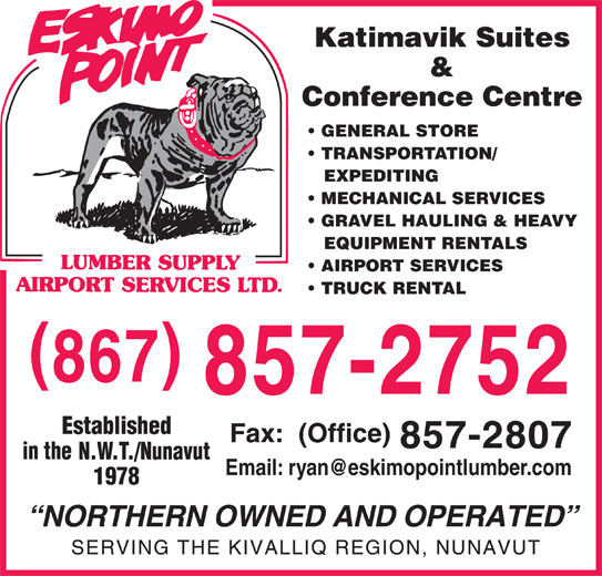 Eskimo Point Lumber & Supply Airport Services Ltd (867-857-2752) - Display Ad - Katimavik Suites & Conference Centre GENERAL STORE TRANSPORTATION/ EXPEDITING MECHANICAL SERVICES GRAVEL HAULING & HEAVY EQUIPMENT RENTALS AIRPORT SERVICES TRUCK RENTAL