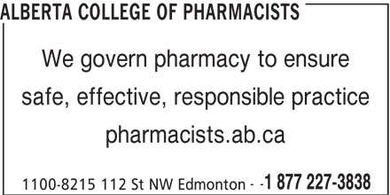 Alberta College of Pharmacists (780-990-0321) - Display Ad - We govern pharmacy to ensure safe, effective, responsible practice pharmacists.ab.ca -- 1 877 227-3838 1100-8215 112 St NW Edmonton ALBERTA COLLEGE OF PHARMACISTS