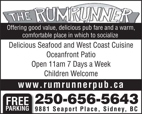 Rumrunner Pub & Restaurant (250-656-5643) - Display Ad - Delicious Seafood and West Coast Cuisine Oceanfront Patio Open 11am 7 Days a Week Children Welcome www.rumrunnerpub.ca 250-656-5643 FREE PARKING 9881 Seaport Place, Sidney, BC Offering good value, delicious pub fare and a warm, comfortable place in which to socialize