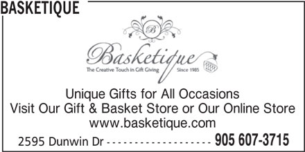 Basketique (905-607-3715) - Display Ad - Unique Gifts for All Occasions Visit Our Gift & Basket Store or Our Online Store www.basketique.com 905 607-3715 2595 Dunwin Dr------------------- BASKETIQUE