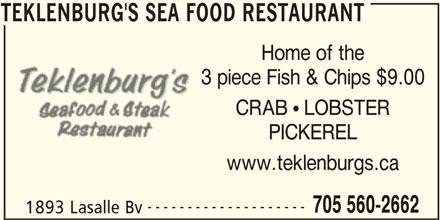Teklenburg's Sea Food Restaurant (705-560-2662) - Annonce illustrée======= - TEKLENBURG'S SEA FOOD RESTAURANT Home of the 3 piece Fish & Chips $9.00 CRAB  LOBSTER PICKEREL www.teklenburgs.ca -------------------- 705 560-2662 1893 Lasalle Bv TEKLENBURG'S SEA FOOD RESTAURANT