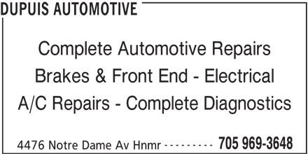 Dupuis Automotive (705-969-3648) - Display Ad - DUPUIS AUTOMOTIVE Complete Automotive Repairs Brakes & Front End - Electrical A/C Repairs - Complete Diagnostics --------- 705 969-3648 4476 Notre Dame Av Hnmr