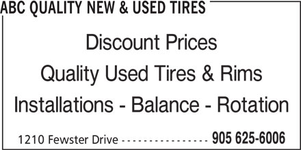 ABC Quality New & Used Tires (905-625-6006) - Display Ad - ABC QUALITY NEW & USED TIRES Discount Prices Quality Used Tires & Rims Installations - Balance - Rotation 905 625-6006 1210 Fewster Drive ----------------