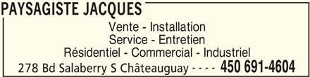 Paysagiste Jacques Inc (450-691-4604) - Annonce illustrée======= - Vente - Installation Service - Entretien Résidentiel - Commercial - Industriel ---- 450 691-4604 278 Bd Salaberry S Châteauguay PAYSAGISTE JACQUES PAYSAGISTE JACQUES