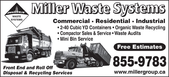 Miller Waste Systems (506-855-9783) - Display Ad - Commercial · Residential · Industrial 2-40 Cubic YD Containers   Organic Waste Recycling Compactor Sales & Service   Waste Audits Mini Bin Service Free Estimates 855-9783 Front End and Roll Off Disposal & Recycling Services