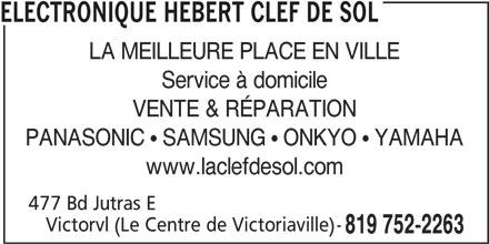 Electronique Hébert Clef De Sol (819-752-2263) - Annonce illustrée======= - LA MEILLEURE PLACE EN VILLE Service à domicile VENTE & RÉPARATION PANASONIC   SAMSUNG   ONKYO   YAMAHA www.laclefdesol.com 477 Bd Jutras E Victorvl (Le Centre de Victoriaville)- 819 752-2263 ELECTRONIQUE HEBERT CLEF DE SOL