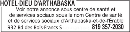 Hôtel-Dieu D'Arthabaska (819-357-2030) - Annonce illustrée======= - Voir notre annonce sous centre de santé et de services sociaux sous le nom Centre de santé et de services sociaux d'Arthabaska-et-de-l'Érable 819 357-2030 932 Bd des Bois-Francs S ----------- HOTEL-DIEU D'ARTHABASKA