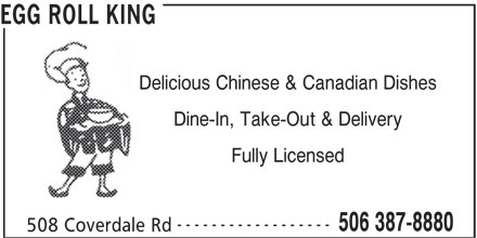 Egg Roll King (506-387-8880) - Annonce illustrée======= - Dine-In, Take-Out & Delivery Fully Licensed ------------------ 506 387-8880 508 Coverdale Rd EGG ROLL KING Delicious Chinese & Canadian Dishes