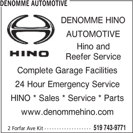 Denomme Automotive (519-743-9771) - Display Ad - DENOMME AUTOMOTIVE DENOMME HINO Hino and AUTOMOTIVE Reefer Service Complete Garage Facilities 24 Hour Emergency Service HINO * Sales * Service * Parts www.denommehino.com 519 743-9771 2 Forfar Ave Kit -------------------
